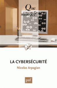 La cybersécurité – Éditions Puf – Auteur : Nicolas Arpagian