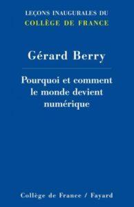 Pourquoi et comment le monde devient numérique – Éditions Fayard – Auteur : Gérard Berry