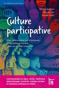 Culture Participative – Édition C&F – Auteurs : Henry Jenkins, Mizuko Ito et Danah Boyd